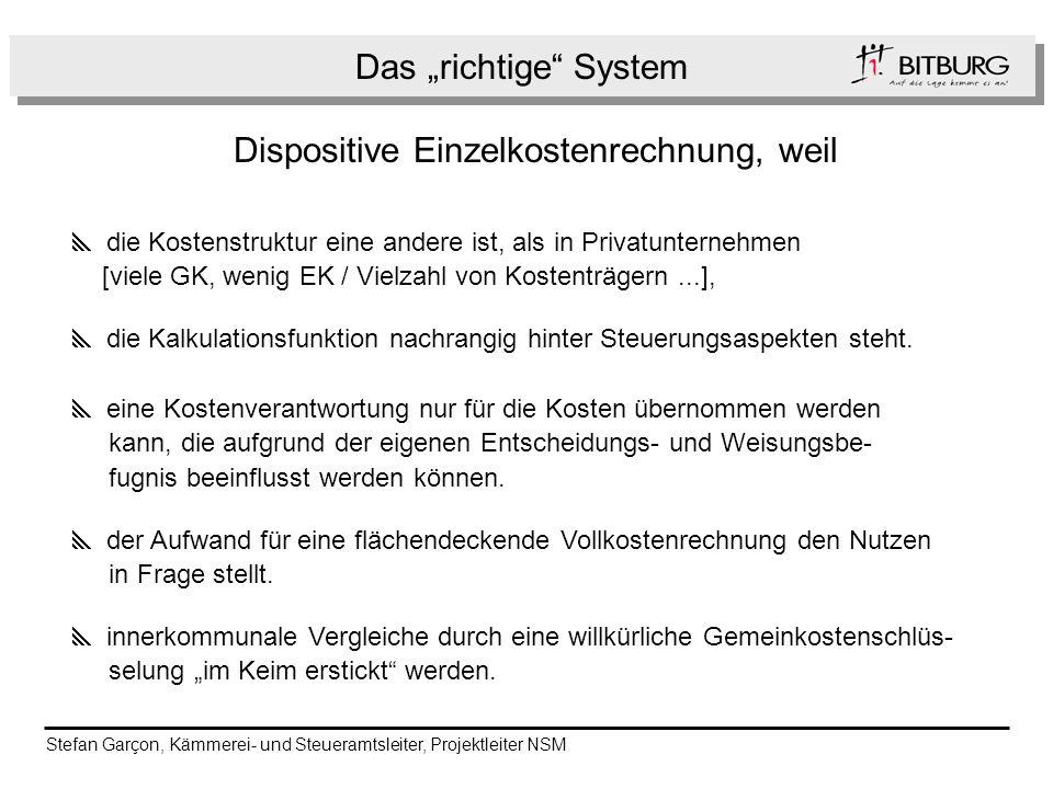 Das richtige System h Dispositive Einzelkostenrechnung, weil die Kostenstruktur eine andere ist, als in Privatunternehmen [viele GK, wenig EK / Vielza