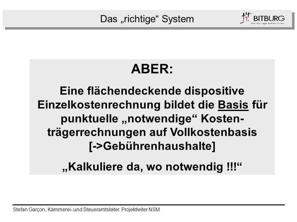 Das richtige System h ABER: Eine flächendeckende dispositive Einzelkostenrechnung bildet die Basis für punktuelle notwendige Kosten- trägerrechnungen