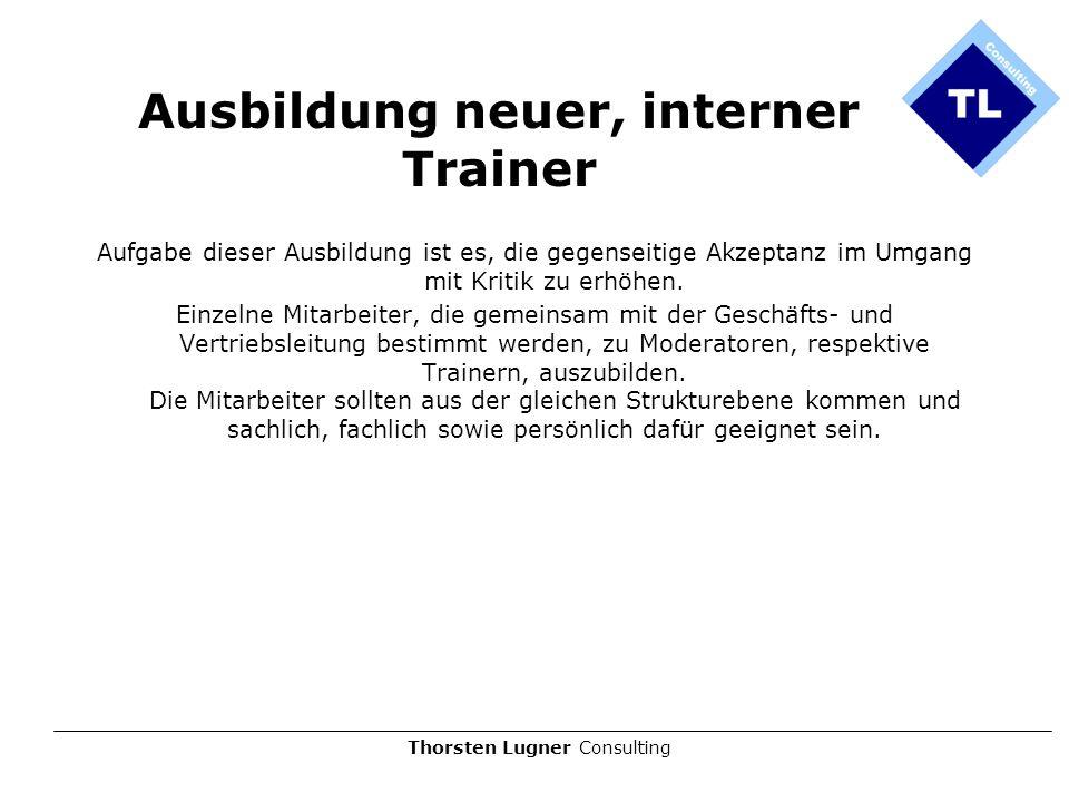Thorsten Lugner Consulting Ausbildung neuer, interner Trainer Aufgabe dieser Ausbildung ist es, die gegenseitige Akzeptanz im Umgang mit Kritik zu erh