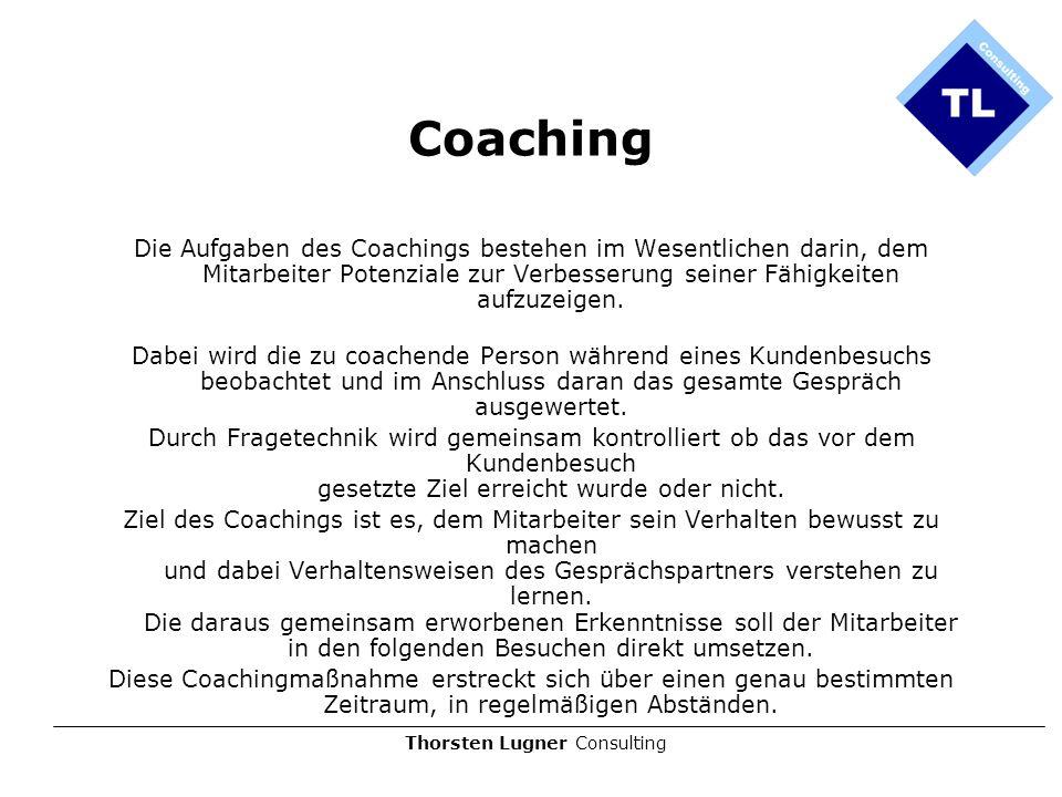 Thorsten Lugner Consulting Coaching Die Aufgaben des Coachings bestehen im Wesentlichen darin, dem Mitarbeiter Potenziale zur Verbesserung seiner Fähi