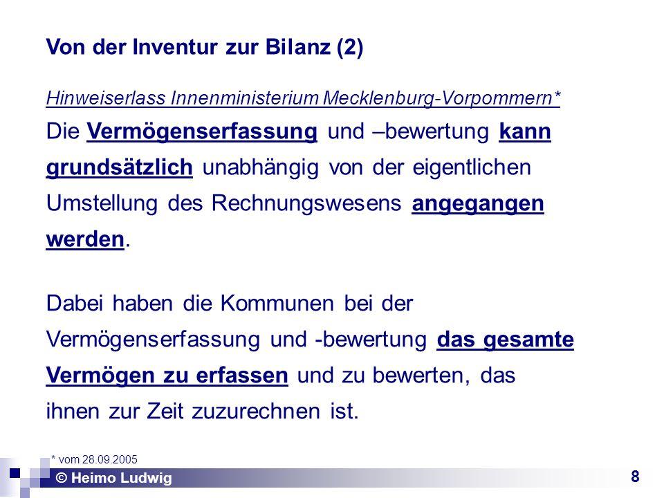 8 Hinweiserlass Innenministerium Mecklenburg-Vorpommern* Die Vermögenserfassung und –bewertung kann grundsätzlich unabhängig von der eigentlichen Umstellung des Rechnungswesens angegangen werden.