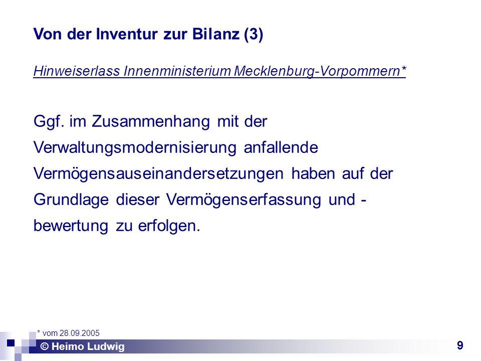9 Hinweiserlass Innenministerium Mecklenburg-Vorpommern* © Heimo Ludwig Von der Inventur zur Bilanz (3) Ggf. im Zusammenhang mit der Verwaltungsmodern