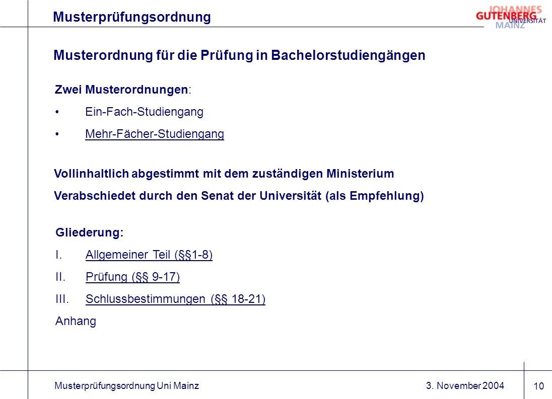 3. November 2004Musterprüfungsordnung Uni Mainz 10 Musterprüfungsordnung Zwei Musterordnungen: Ein-Fach-Studiengang Mehr-Fächer-Studiengang Musterordn