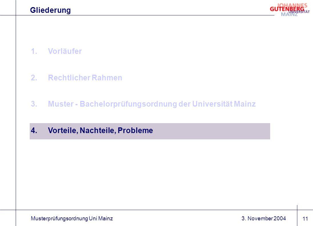 3. November 2004Musterprüfungsordnung Uni Mainz 11 1.Vorläufer 2.Rechtlicher Rahmen 3.Muster - Bachelorprüfungsordnung der Universität Mainz 4.Vorteil