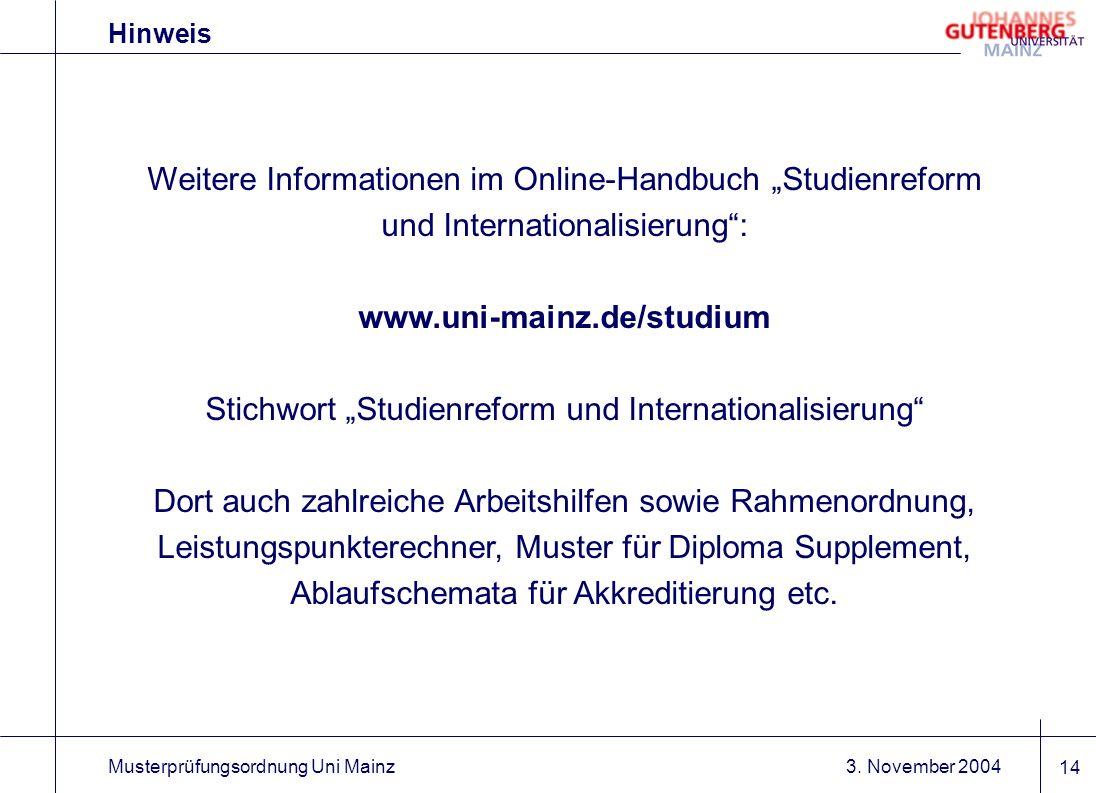 3. November 2004Musterprüfungsordnung Uni Mainz 14 Hinweis Weitere Informationen im Online-Handbuch Studienreform und Internationalisierung: www.uni-m