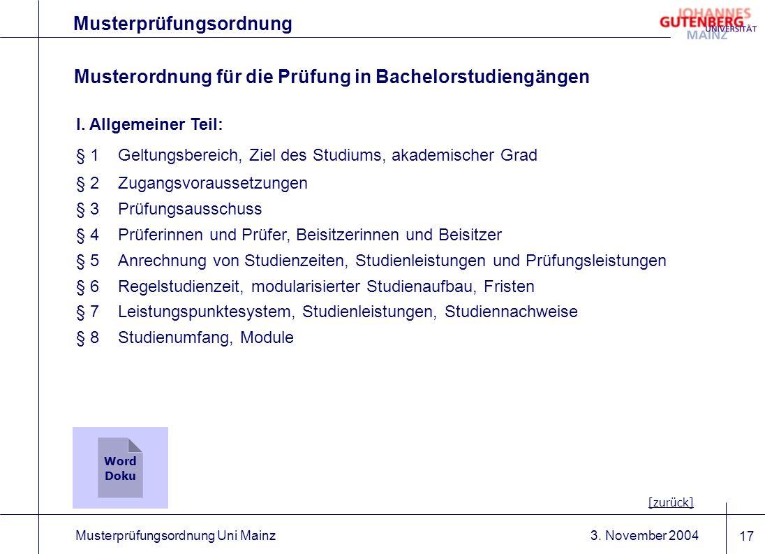 3. November 2004Musterprüfungsordnung Uni Mainz 17 Musterprüfungsordnung I. Allgemeiner Teil: § 1Geltungsbereich, Ziel des Studiums, akademischer Grad