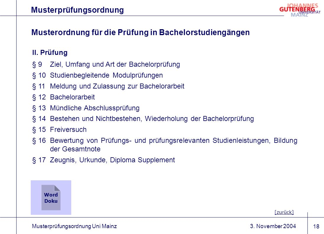 3. November 2004Musterprüfungsordnung Uni Mainz 18 Musterprüfungsordnung II. Prüfung § 9Ziel, Umfang und Art der Bachelorprüfung § 10Studienbegleitend