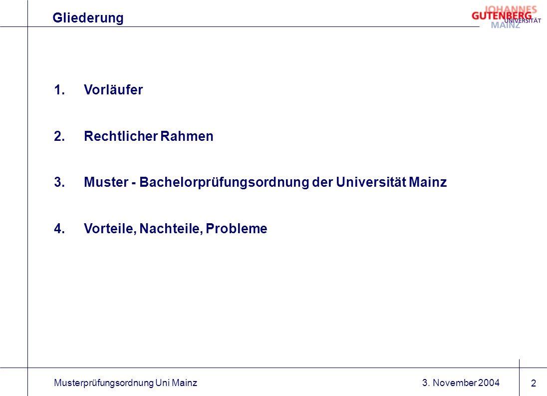 Musterprüfungsordnung Uni Mainz 2 Gliederung 1.Vorläufer 2.Rechtlicher Rahmen 3.Muster - Bachelorprüfungsordnung der Universität Mainz 4.Vorteile, Nac