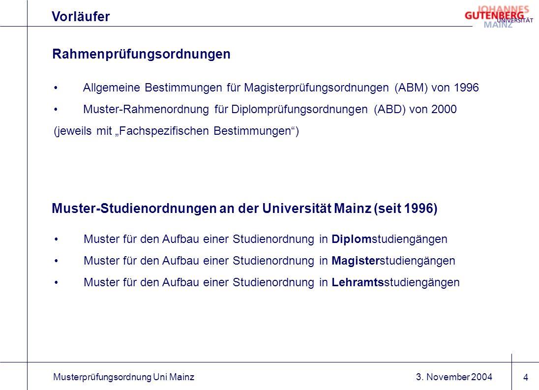 3. November 2004Musterprüfungsordnung Uni Mainz 4 Vorläufer Allgemeine Bestimmungen für Magisterprüfungsordnungen (ABM) von 1996 Muster-Rahmenordnung