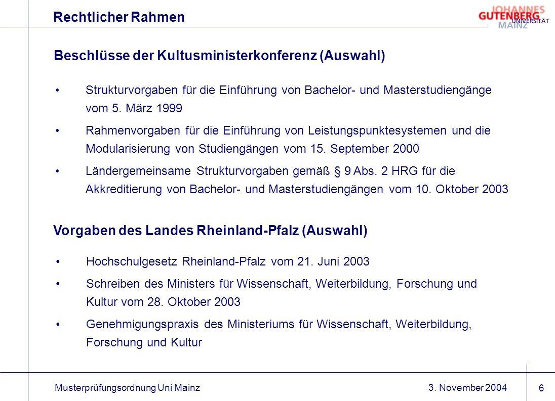 3. November 2004Musterprüfungsordnung Uni Mainz 6 Rechtlicher Rahmen Strukturvorgaben für die Einführung von Bachelor- und Masterstudiengänge vom 5. M