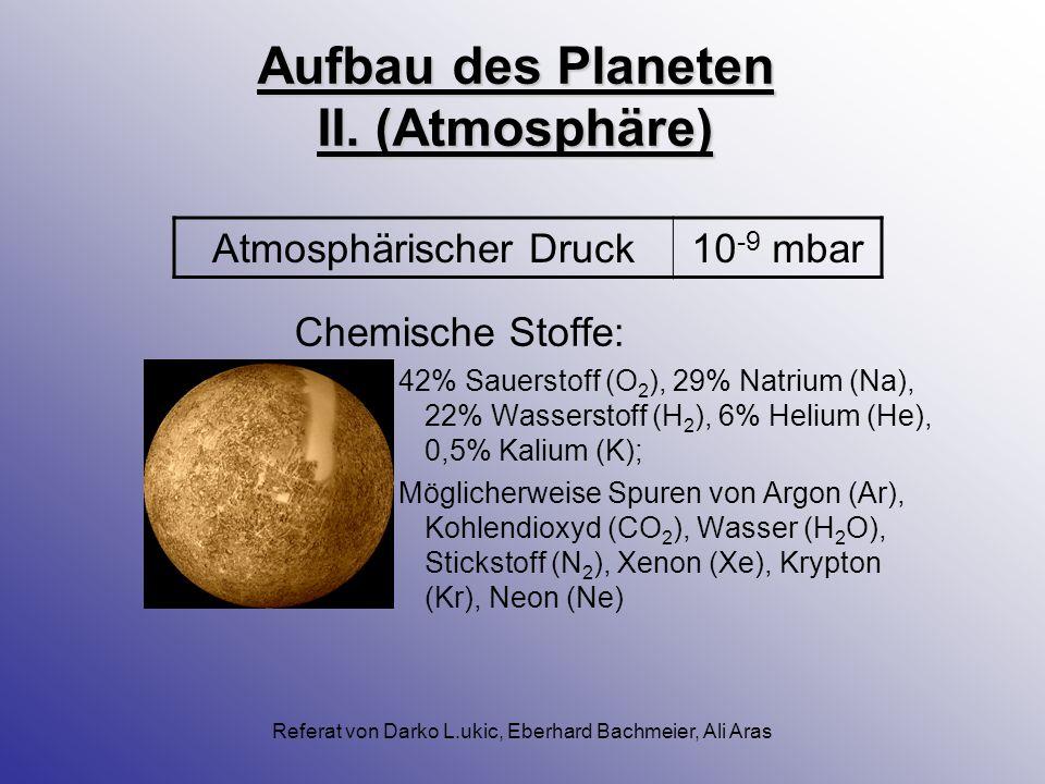 Referat von Darko L.ukic, Eberhard Bachmeier, Ali Aras Der Aufbau des Planeten I. (Geologische Daten) a.Kruste aus Silikatgestein b.Eisenkern (ca. 75%