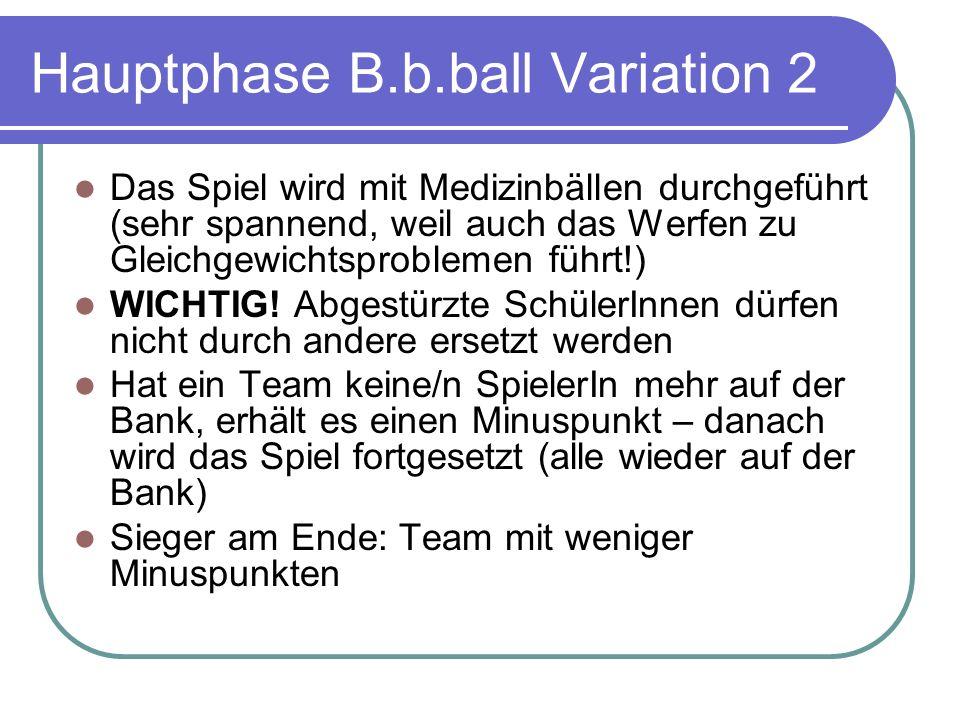 Hauptphase B.b.ball Variation 2 Das Spiel wird mit Medizinbällen durchgeführt (sehr spannend, weil auch das Werfen zu Gleichgewichtsproblemen führt!) WICHTIG.