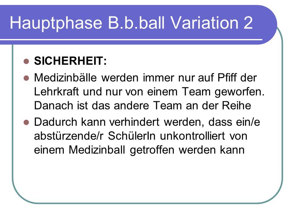 Hauptphase B.b.ball Variation 2 SICHERHEIT: Medizinbälle werden immer nur auf Pfiff der Lehrkraft und nur von einem Team geworfen.