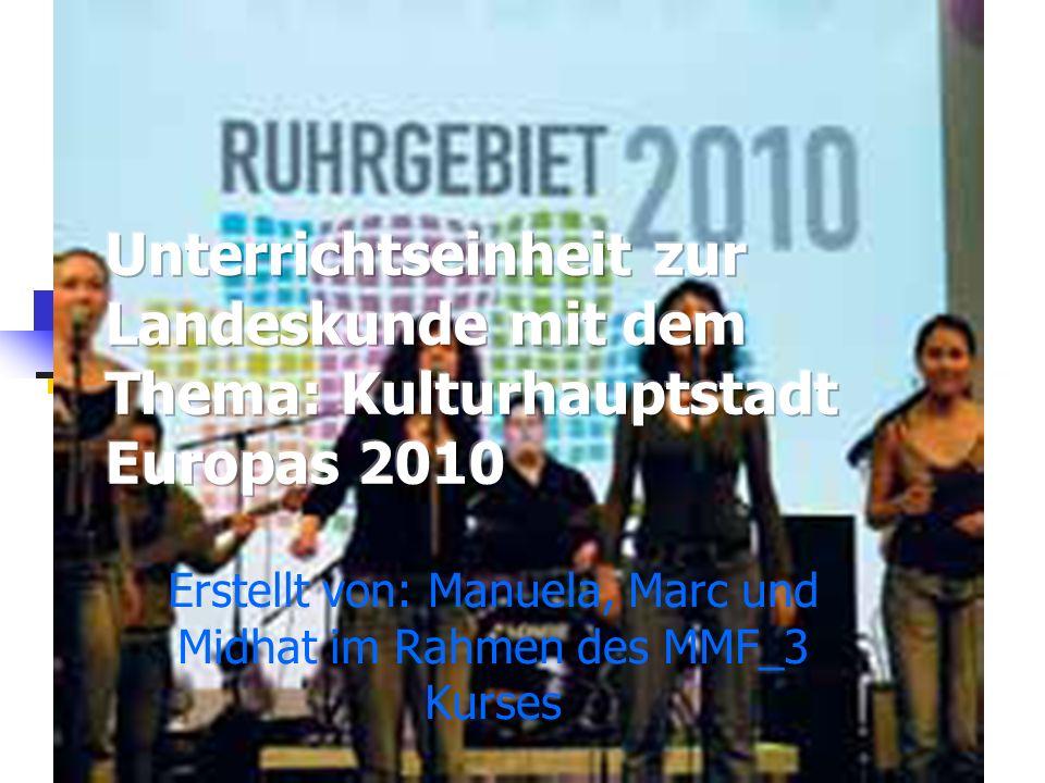 Kulturhauptstadt Europas 2010 Ziele : Die Lerner sollen ihre Kompetenz in der Kooperation und Kommunikation mit der Gruppe erweitern.