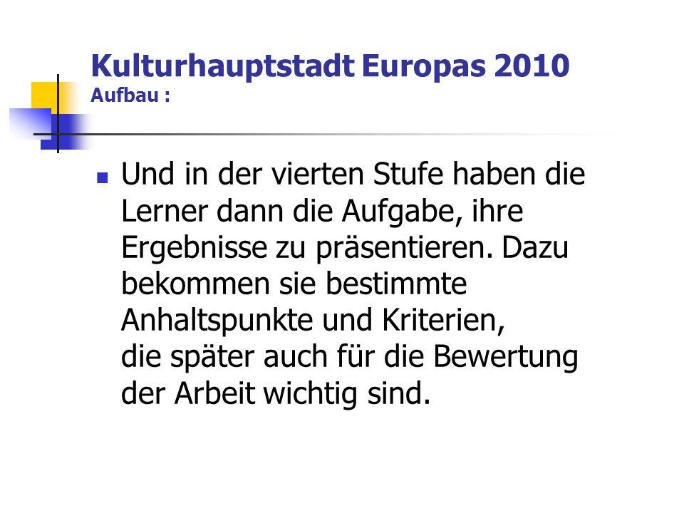Kulturhauptstadt Europas 2010 Aufbau : Und in der vierten Stufe haben die Lerner dann die Aufgabe, ihre Ergebnisse zu präsentieren.