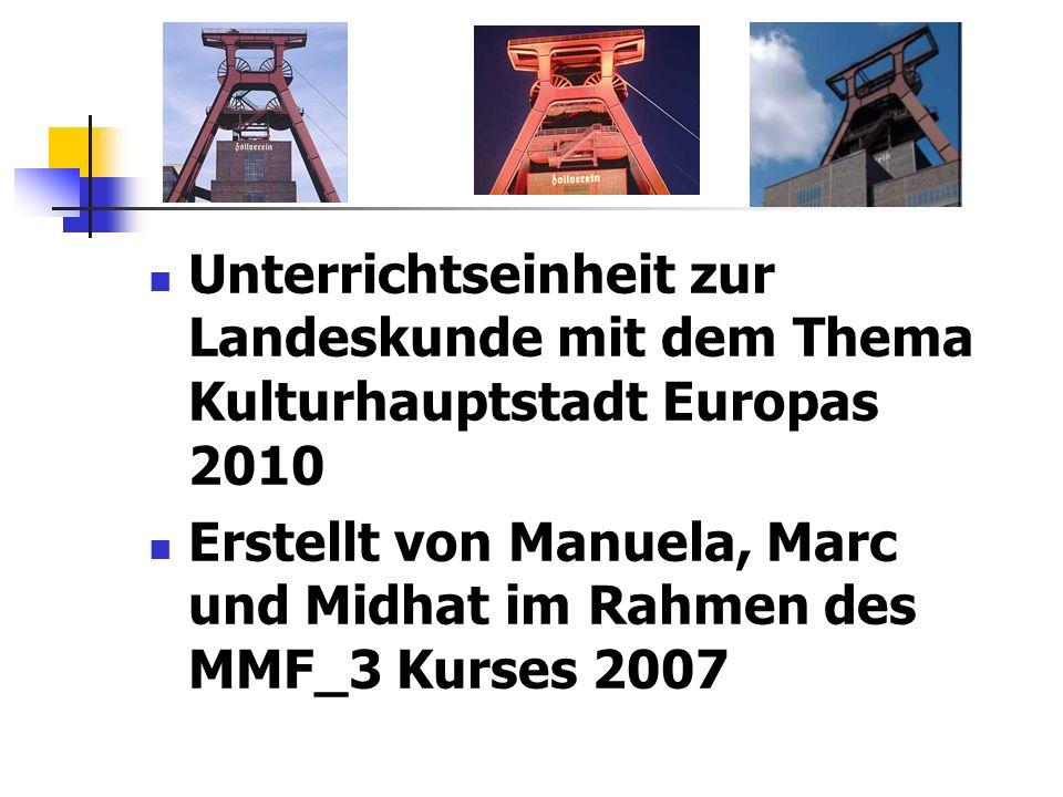 Unterrichtseinheit zur Landeskunde mit dem Thema Kulturhauptstadt Europas 2010 Erstellt von Manuela, Marc und Midhat im Rahmen des MMF_3 Kurses 2007