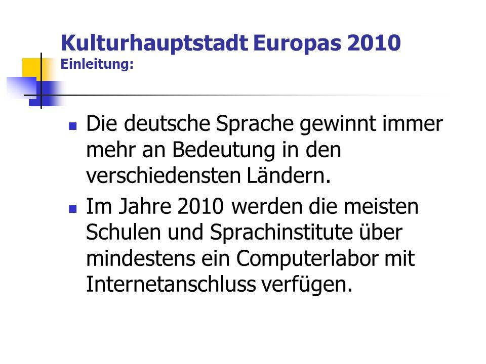 Kulturhauptstadt Europas 2010 Einleitung: Die deutsche Sprache gewinnt immer mehr an Bedeutung in den verschiedensten Ländern.