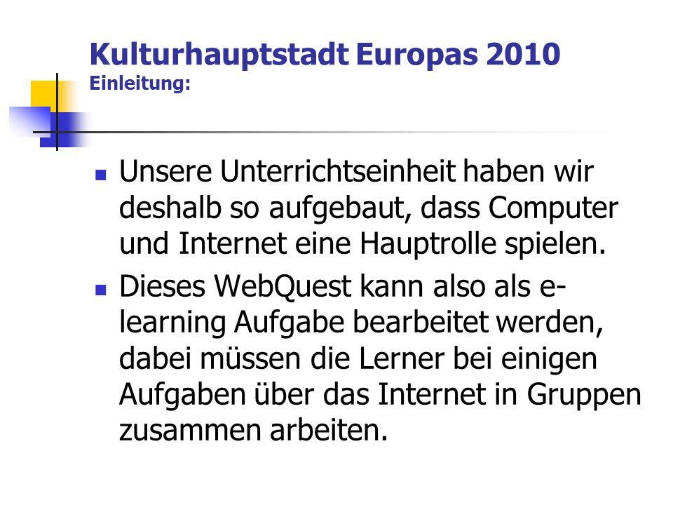 Kulturhauptstadt Europas 2010 Einleitung: Unsere Unterrichtseinheit haben wir deshalb so aufgebaut, dass Computer und Internet eine Hauptrolle spielen.