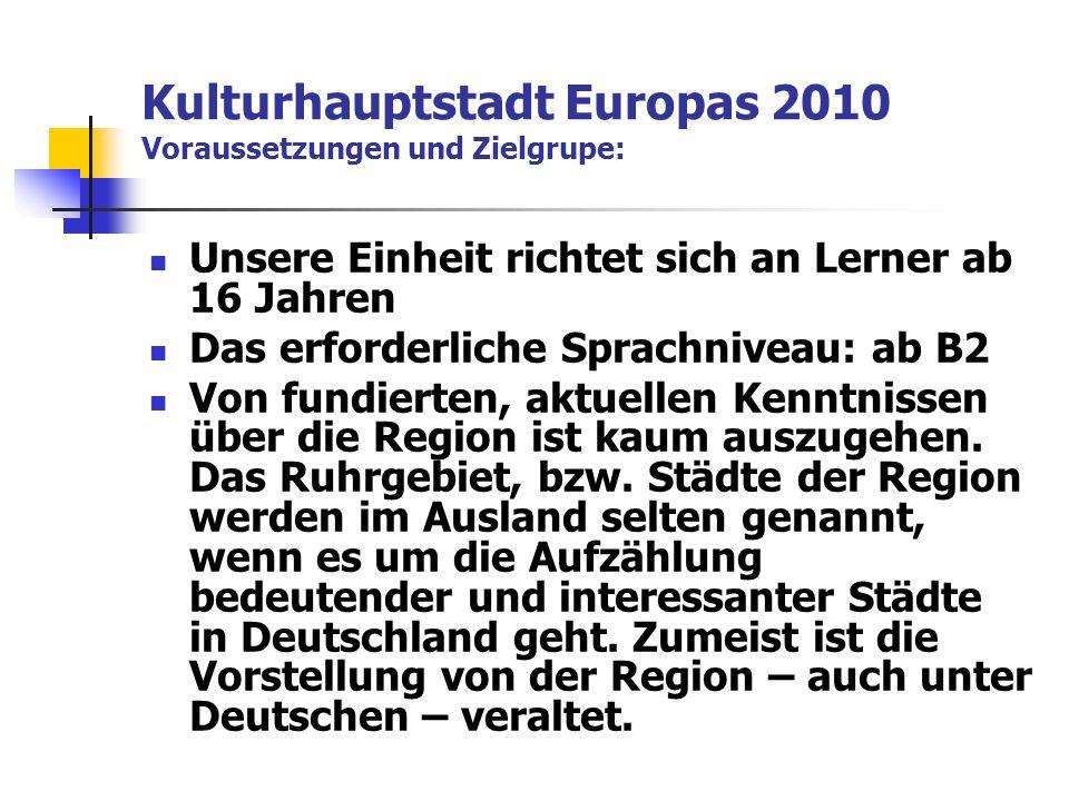 Kulturhauptstadt Europas 2010 Voraussetzungen und Zielgrupe: Unsere Einheit richtet sich an Lerner ab 16 Jahren Das erforderliche Sprachniveau: ab B2 Von fundierten, aktuellen Kenntnissen über die Region ist kaum auszugehen.
