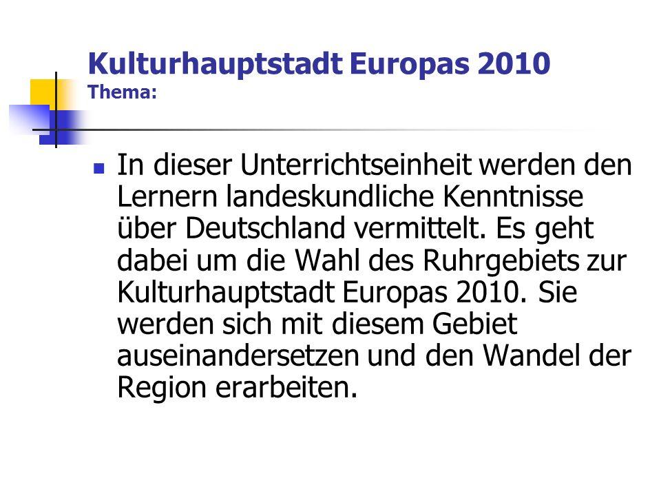 Kulturhauptstadt Europas 2010 Ziele: Die Lerner sollen ihre Kompetenz in der selbständigen Erarbeitung eines Themas erweitern, da dies in der Entwicklung des e-learnings unbedingt erforderlich ist.
