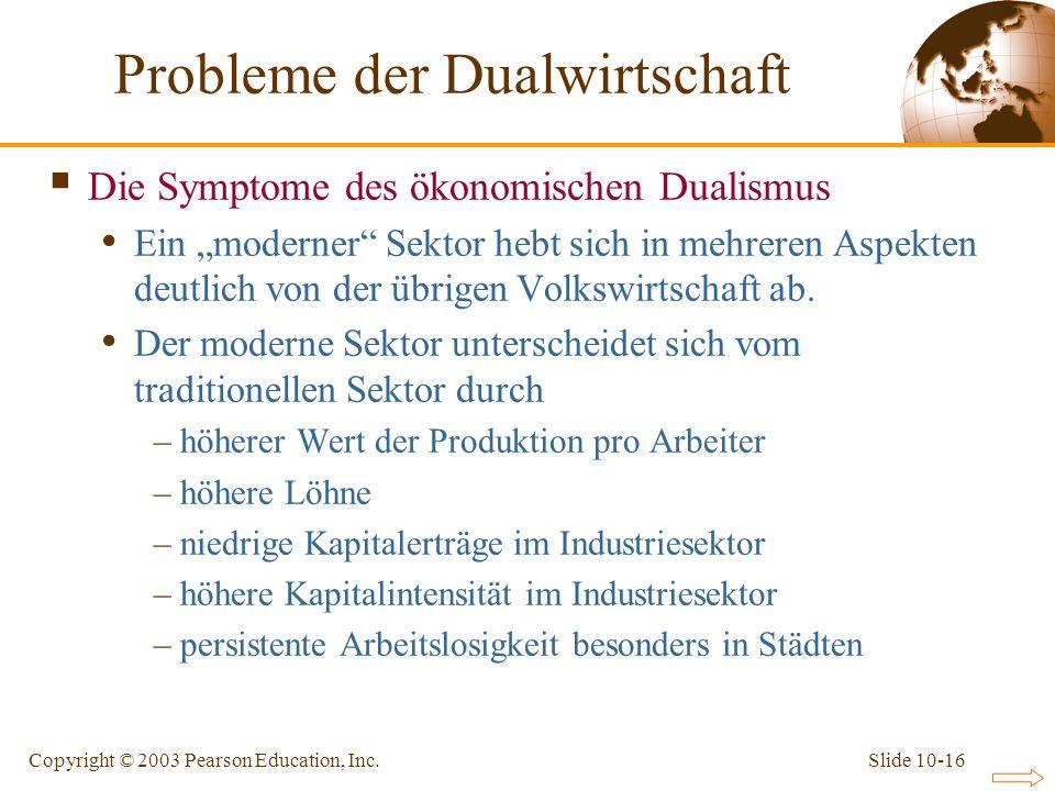 Slide 10-16Copyright © 2003 Pearson Education, Inc. Die Symptome des ökonomischen Dualismus Ein moderner Sektor hebt sich in mehreren Aspekten deutlic
