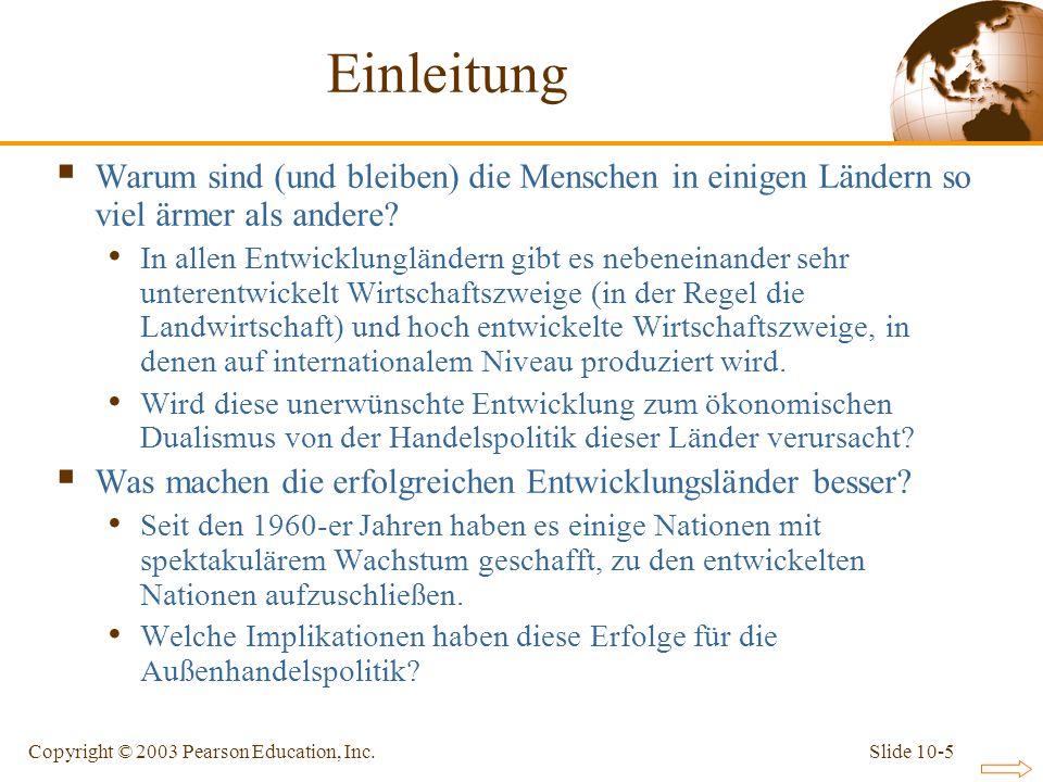 Slide 10-5Copyright © 2003 Pearson Education, Inc. Warum sind (und bleiben) die Menschen in einigen Ländern so viel ärmer als andere? In allen Entwick