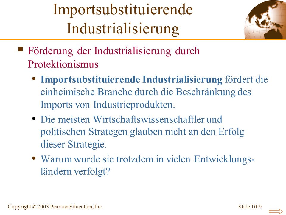 Slide 10-9Copyright © 2003 Pearson Education, Inc. Förderung der Industrialisierung durch Protektionismus Importsubstituierende Industrialisierung för