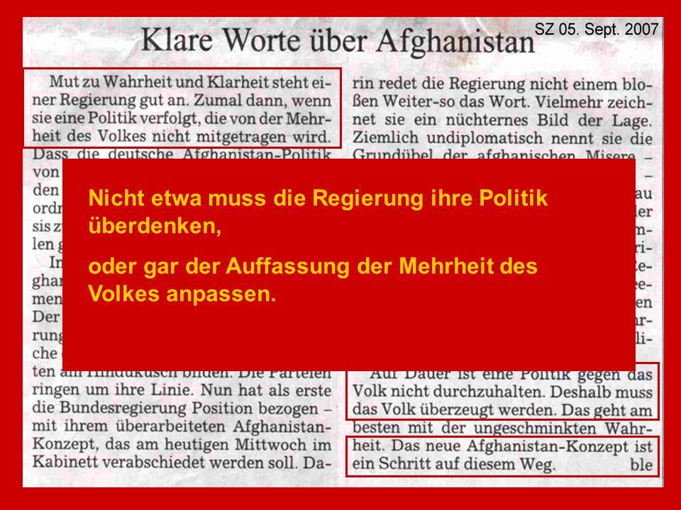 Aber die Regierung HAT nachgedacht, während ihre Soldaten kämpfen und in Afghanistan einen Staat aufbauen, wie er der deutschen Regierung gefällt.