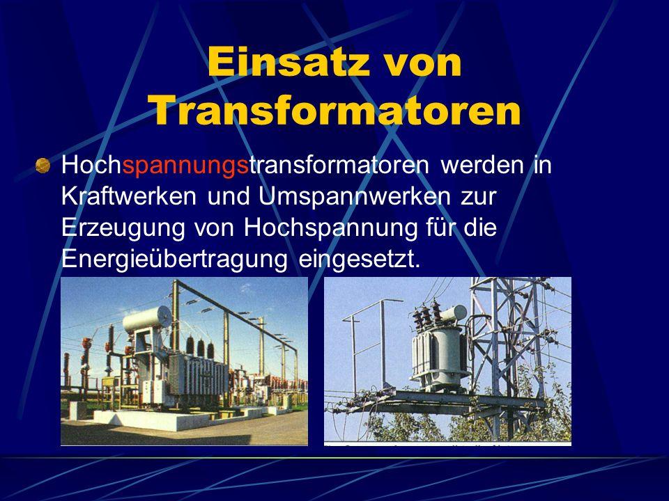 Einsatz von Transformatoren Hochspannungstransformatoren werden in Kraftwerken und Umspannwerken zur Erzeugung von Hochspannung für die Energieübertra