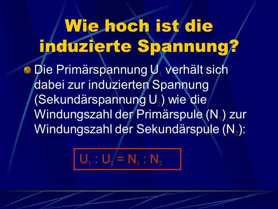 Beispiel: Primärspule: U 1 =100 V, 1000 N Sekundärspule: U 2 =10 V, wie viele Windungen sind nötig.