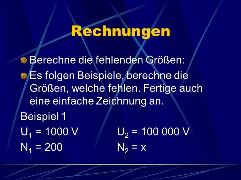Rechnungen Berechne die fehlenden Größen: Es folgen Beispiele, berechne die Größen, welche fehlen. Fertige auch eine einfache Zeichnung an. Beispiel 1