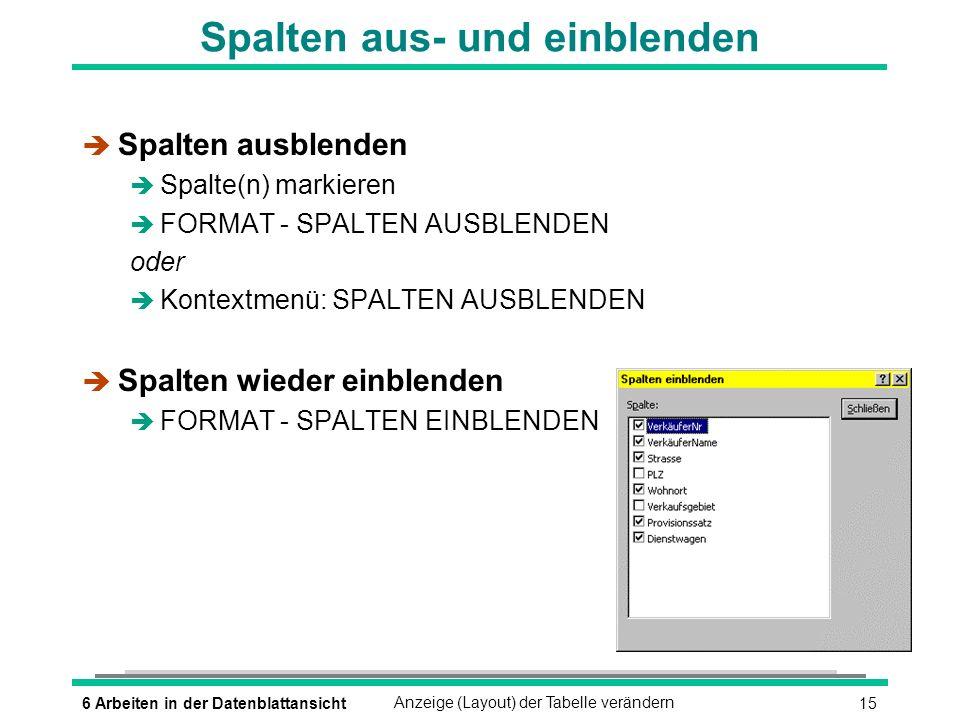 166 Arbeiten in der DatenblattansichtAnzeige (Layout) der Tabelle verändern Feldformatierung ändern è FORMAT - DATENBLATT
