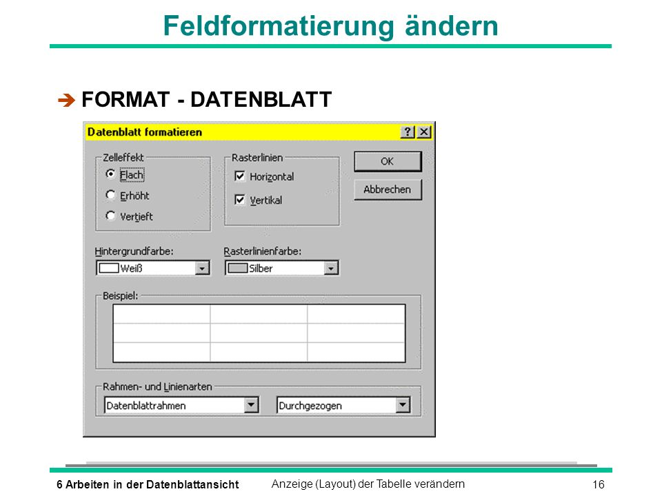 176 Arbeiten in der DatenblattansichtAnzeige (Layout) der Tabelle verändern Schriftart ändern è FORMAT - ZEICHEN