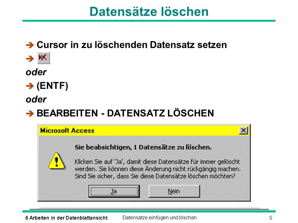 66 Arbeiten in der DatenblattansichtFelder markieren Felder markieren (1 von 2) è Gesamten Feldinhalt markieren (ÿ_) oder (ª_UMSCHALTEN)(ÿ_) oder (¼)(½) (Æ)(æ) oder è Markieren mit der Maus Teil des Feldinhaltes markieren è Cursor auf Datenfeld setzen (F2) und (ª_UMSCHALTEN)(¼)(½) (Æ)(æ) Datensatz/Zeile markieren è BEARBEITEN - DATENSATZ AUSWÄHLEN oder Klick auf Zeilenkopf