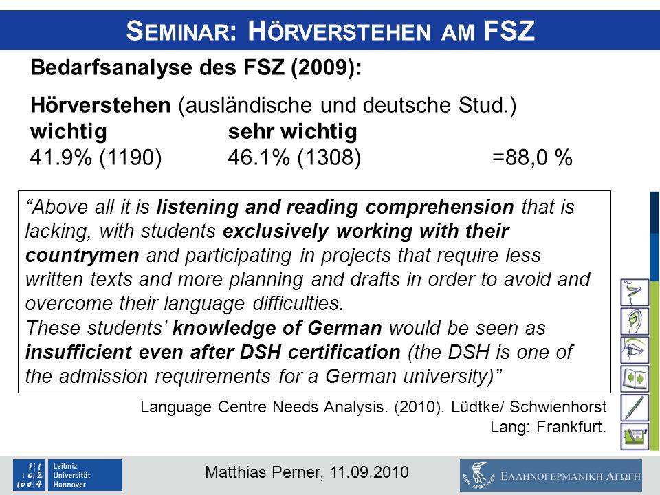 Matthias Perner, 11.09.2010 Bedarfsanalyse des FSZ (2009): Hörverstehen (ausländische und deutsche Stud.) wichtigsehr wichtig 41.9% (1190) 46.1% (1308