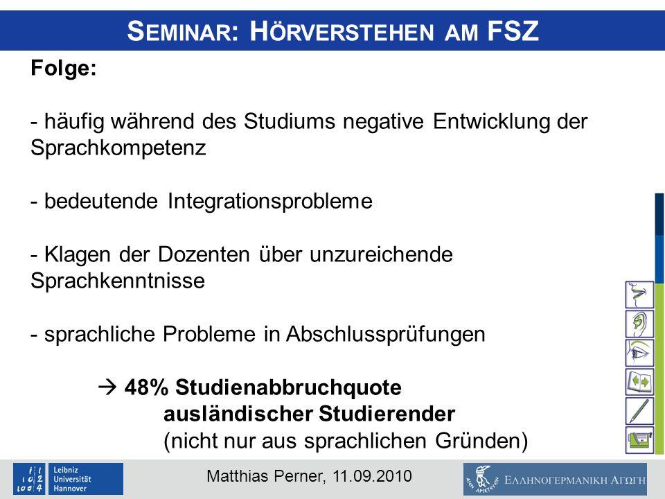 Matthias Perner, 11.09.2010 Folge: - häufig während des Studiums negative Entwicklung der Sprachkompetenz - bedeutende Integrationsprobleme - Klagen d