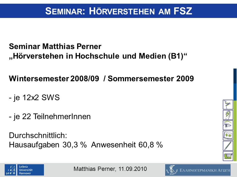 Matthias Perner, 11.09.2010 Seminar Matthias Perner Hörverstehen in Hochschule und Medien (B1) Wintersemester 2008/09 / Sommersemester 2009 - je 12x2
