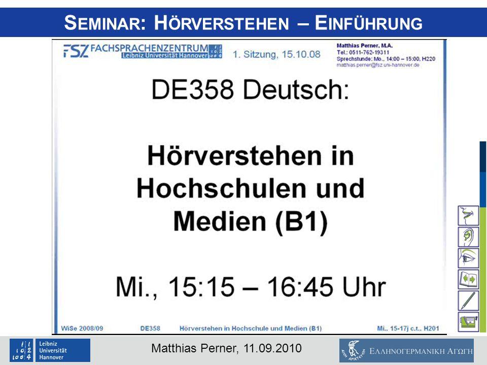 Matthias Perner, 11.09.2010 S EMINAR : H ÖRVERSTEHEN – E INFÜHRUNG