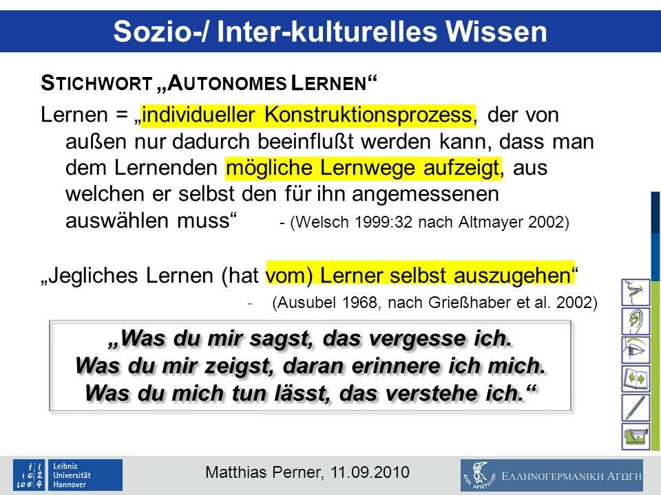 Matthias Perner, 11.09.2010 S TICHWORT A UTONOMES L ERNEN Lernen = individueller Konstruktionsprozess, der von außen nur dadurch beeinflußt werden kan