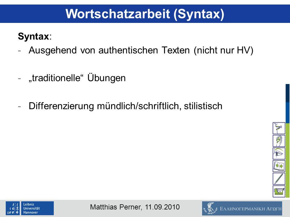 Matthias Perner, 11.09.2010 Syntax: -Ausgehend von authentischen Texten (nicht nur HV) -traditionelle Übungen -Differenzierung mündlich/schriftlich, s
