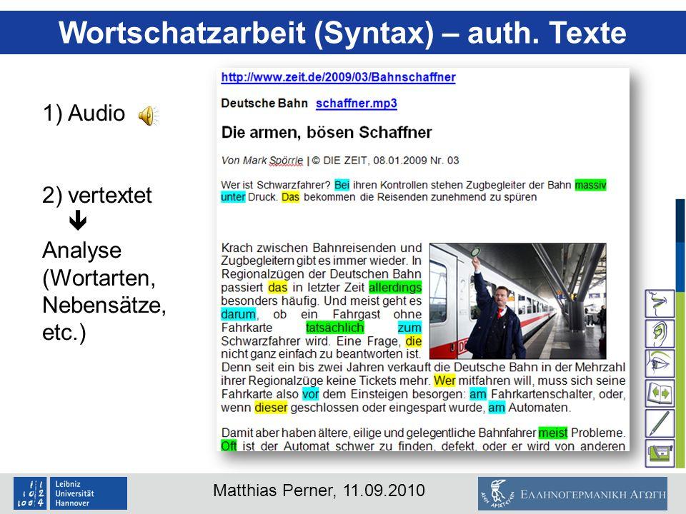 Matthias Perner, 11.09.2010 Wortschatzarbeit (Syntax) – auth. Texte 1)Audio 2)vertextet Analyse (Wortarten, Nebensätze, etc.)