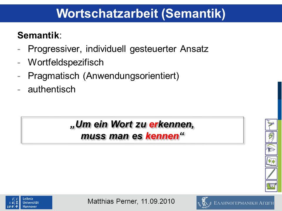 Matthias Perner, 11.09.2010 Wortschatzarbeit (Semantik) Semantik: -Progressiver, individuell gesteuerter Ansatz -Wortfeldspezifisch -Pragmatisch (Anwe