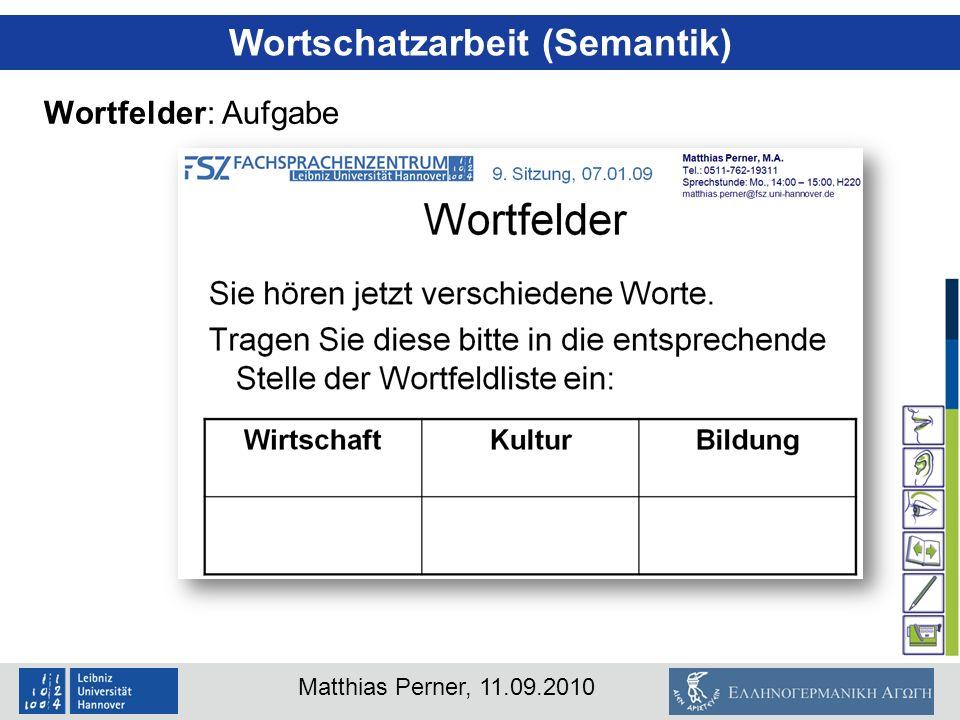 Matthias Perner, 11.09.2010 Wortschatzarbeit (Semantik) Wortfelder: Aufgabe