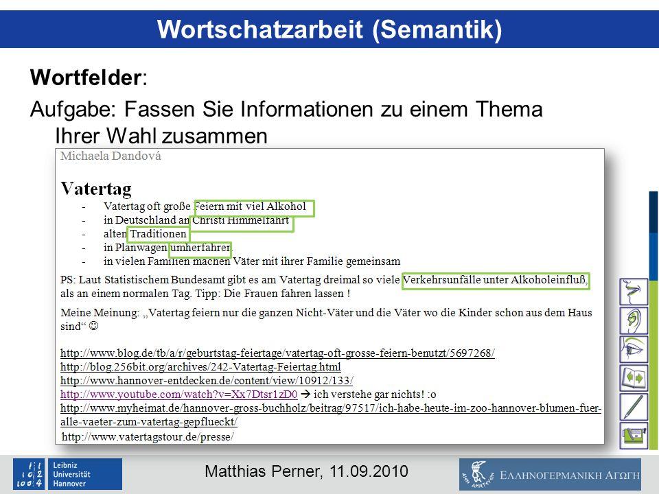 Matthias Perner, 11.09.2010 Wortschatzarbeit (Semantik) Wortfelder: Aufgabe: Fassen Sie Informationen zu einem Thema Ihrer Wahl zusammen