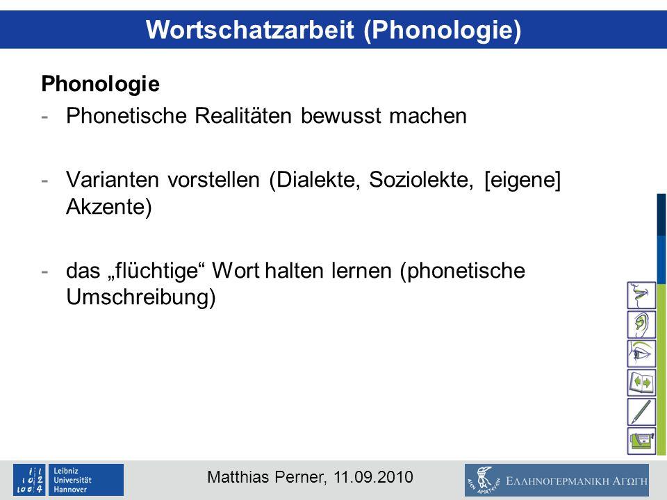 Matthias Perner, 11.09.2010 Wortschatzarbeit (Phonologie) Phonologie -Phonetische Realitäten bewusst machen -Varianten vorstellen (Dialekte, Soziolekt