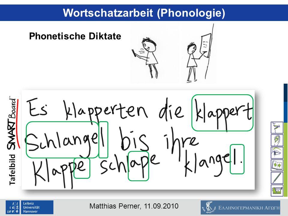 Matthias Perner, 11.09.2010 Wortschatzarbeit (Phonologie) Phonetische Diktate
