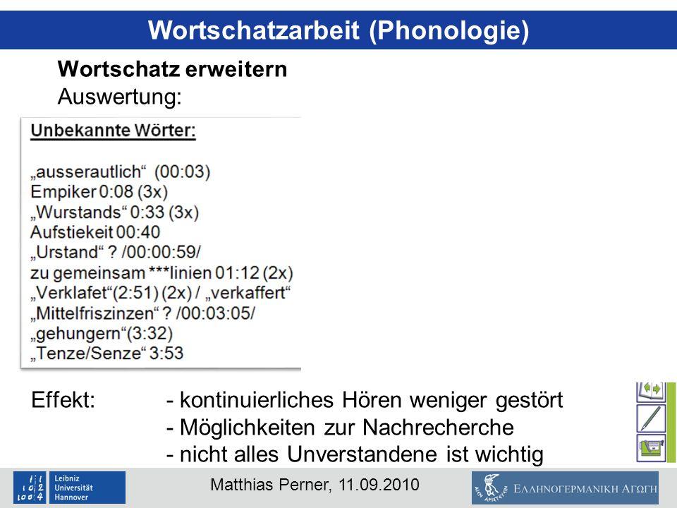 Matthias Perner, 11.09.2010 Wortschatzarbeit (Phonologie) Wortschatz erweitern Auswertung: Effekt: - kontinuierliches Hören weniger gestört - Möglichk
