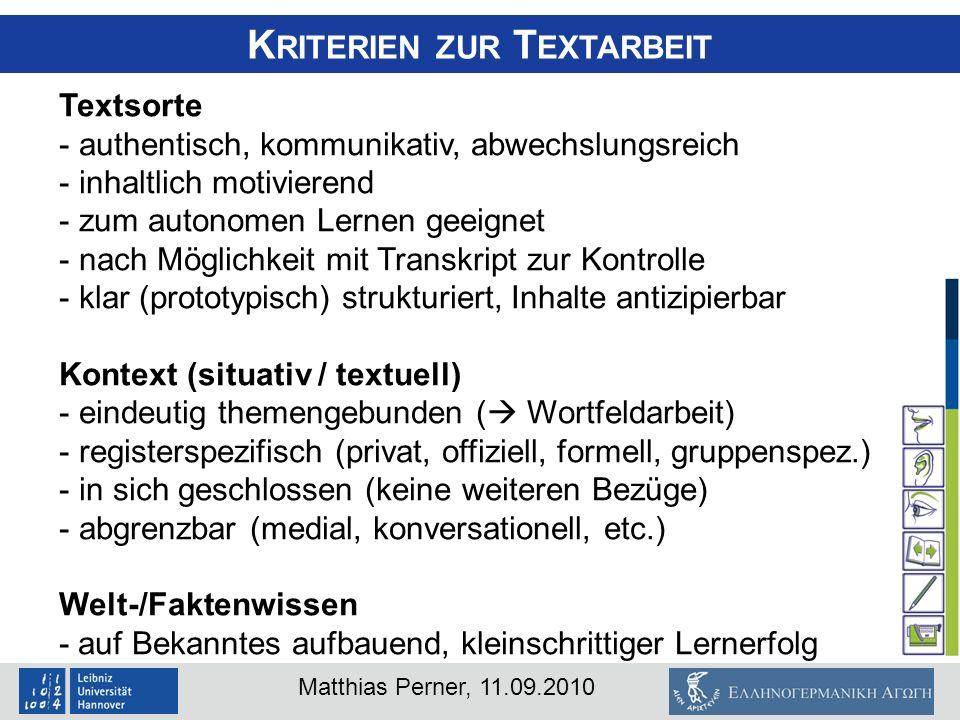 Matthias Perner, 11.09.2010 K RITERIEN ZUR T EXTARBEIT Textsorte - authentisch, kommunikativ, abwechslungsreich - inhaltlich motivierend - zum autonom