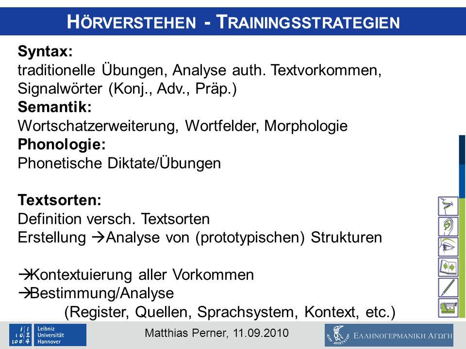 Matthias Perner, 11.09.2010 H ÖRVERSTEHEN - T RAININGSSTRATEGIEN Syntax: traditionelle Übungen, Analyse auth. Textvorkommen, Signalwörter (Konj., Adv.