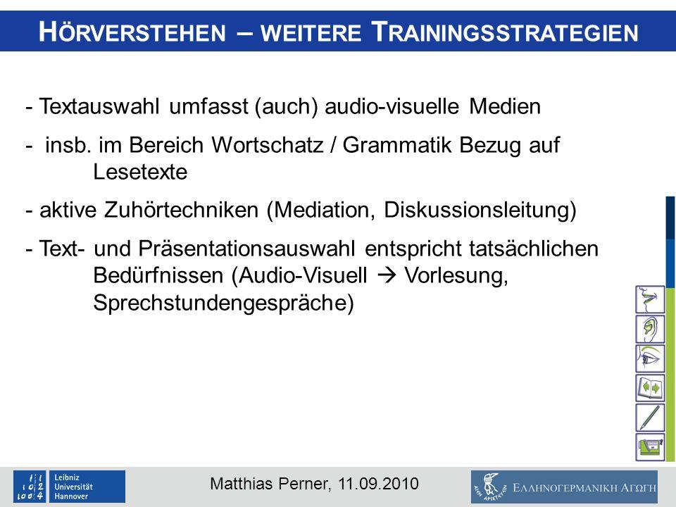 Matthias Perner, 11.09.2010 H ÖRVERSTEHEN – WEITERE T RAININGSSTRATEGIEN - Textauswahl umfasst (auch) audio-visuelle Medien - insb. im Bereich Wortsch